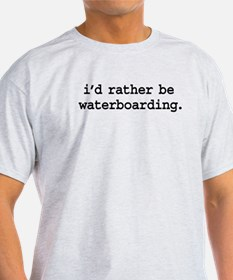 i'd rather be waterboarding. T-Shirt