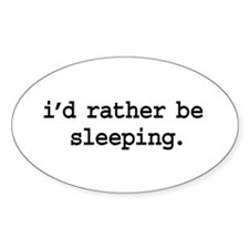 i'd rather be sleeping. Oval Decal