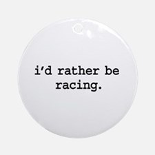 i'd rather be racing. Ornament (Round)