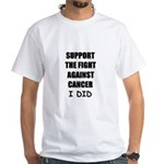 support the fight against cancer White T-Shirt