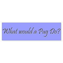 What would a pug do WWPD bumper sticker
