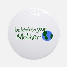 Be Kind to Your Mother Ornament (Round)