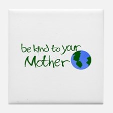 Be Kind to Your Mother Tile Coaster