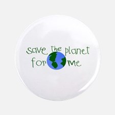 """Save the Planet for me 3.5"""" Button"""