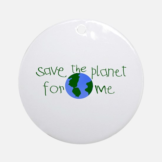 Save the Planet for me Ornament (Round)