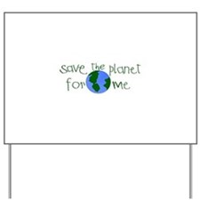 Save the Planet for me Yard Sign