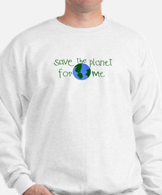 Save the Planet for me Sweatshirt