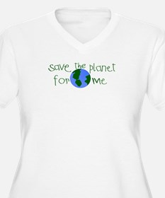 Save the Planet for me T-Shirt
