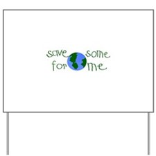 Save some planet for me Yard Sign