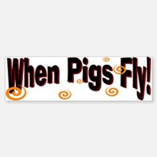 When Pigs Fly Bumper Bumper Bumper Sticker