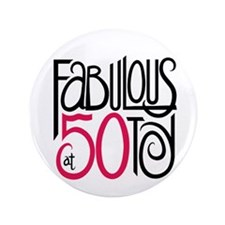 "Fabulous at 50! 3.5"" Button"