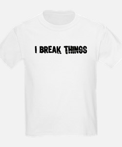 I Break Things Kids T-Shirt