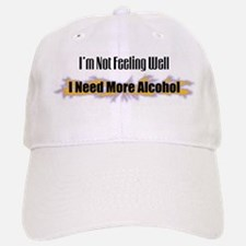 Not Feeling Well, More Alcohol Baseball Baseball Cap