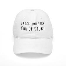 I Rock, You Suck, End Of Story Baseball Cap