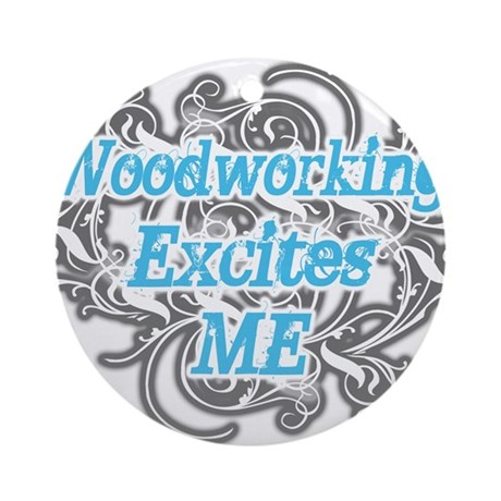 Woodworking excites me Ornament (Round)