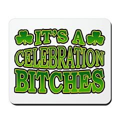 It's a Celebration Bitches Shamrock Mousepad