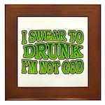 I SWear to Drunk I'm Not God Shamrock Framed Tile