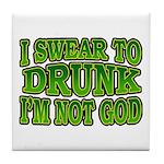 I SWear to Drunk I'm Not God Shamrock Tile Coaster