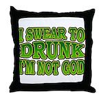 I SWear to Drunk I'm Not God Shamrock Throw Pillow