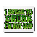 I SWear to Drunk I'm Not God Shamrock Mousepad