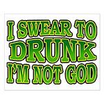 I SWear to Drunk I'm Not God Shamrock Small Poster