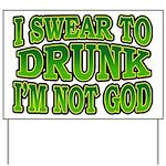 I SWear to Drunk I'm Not God Shamrock Yard Sign