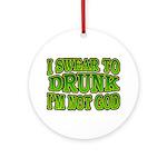 I SWear to Drunk I'm Not God Shamrock Ornament (Ro