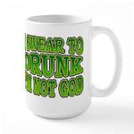 I SWear to Drunk I'm Not God Shamrock Large Mug