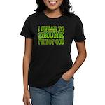 I SWear to Drunk I'm Not God Shamrock Women's Dark