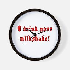I Drink Your Milkshake Wall Clock