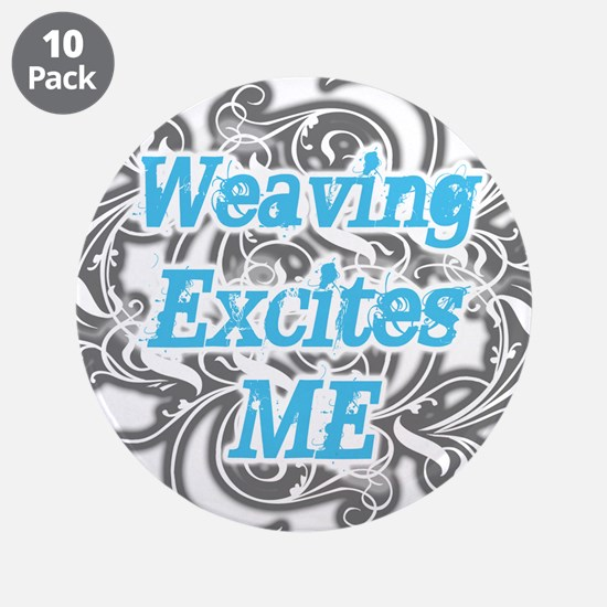 "Weaving Excites me 3.5"" Button (10 pack)"