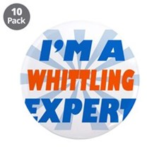 """Im a whittling expert 3.5"""" Button (10 pack)"""