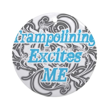 Trampolining Excites Me Ornament (Round)