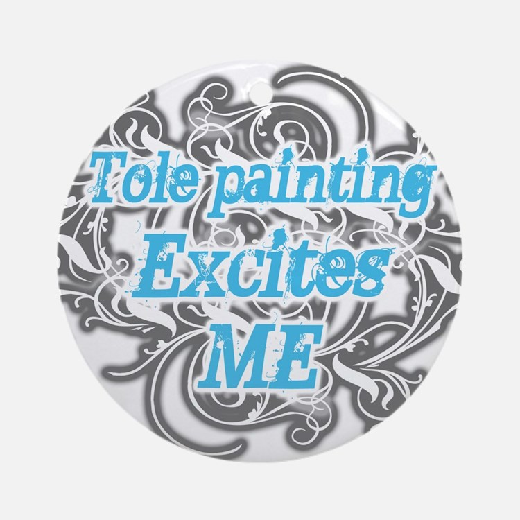 Tole Painting Excites Me Ornament (Round)