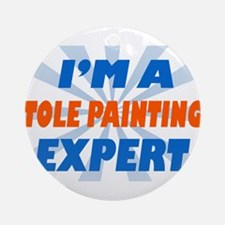 Im a tole painting expert Ornament (Round)