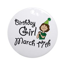 Birthday Girl March 17th Ornament (Round)