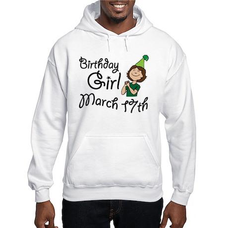 Birthday Girl March 17th Hooded Sweatshirt