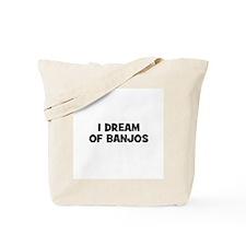 I dream of Banjos Tote Bag