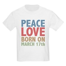 Peace Love Born on March 17th T-Shirt