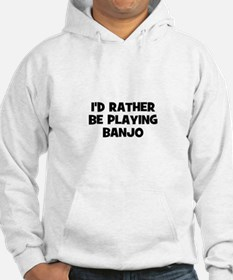 I'd rather be playing Banjo Hoodie