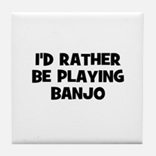 I'd rather be playing Banjo Tile Coaster