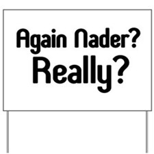 Really Nader? Yard Sign