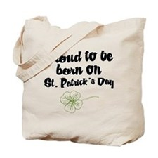 Proud to be Born on St Pats Tote Bag