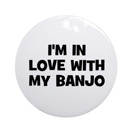 I'm in love with my Banjo Ornament (Round)