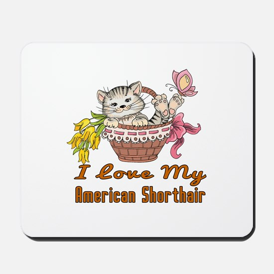 I Love My American Shorthair Designs Mousepad
