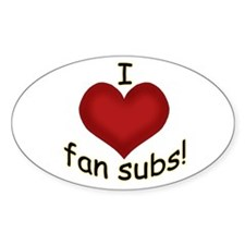 I love (heart) fan subs! Oval Decal