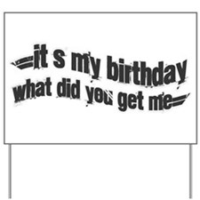 It's My Birthday-What Did You Get Me? Yard Sign