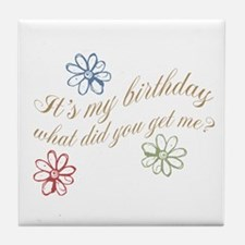 It's my birthday-what did you get me? Tile Coaster