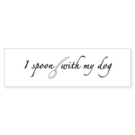 I Spoon With My Dog Bumper Sticker