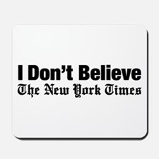I Don't Believe The New York Times Mousepad